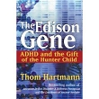 Edison Gene, The: ADHD and the Gift of the Hunter Child (Hardcover)