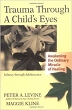 Trauma Through a Childs Eyes:  Awakening the Ordinary Miracle of Healing: Infancy Through Adolescence
