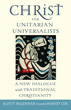 Christ for Unitarian Universalists: A New Dialogue with Traditional Christianity [Paperback]