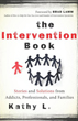 Intervention Book, The: Stories and Solutions from Addicts, Professionals, and Families [Paperback]