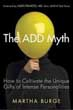 ADD Myth, The: How to Cultivate the Unique Gifts of Intense Personalities [Paperback] [DMGD]
