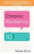 Chronic Resilience: 10 Sanity-Saving Strategies for Women Coping with the Stress of Illness [Paperback]
