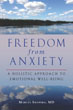 Freedom from Anxiety: A Holistic Approach to Emotional Well-Being [Paperback]