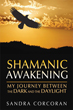 Shamanic Awakening: My Journey between the Dark and the Daylight [Paperback]