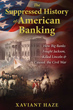 Suppressed History of American Banking, The: How Big Banks Fought Jackson, Killed Lincoln, and Caused the Civil War [Paperback]