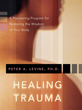 Healing Trauma: A Pioneering Program for Restoring the Wisdom of Your Body [Paperback]