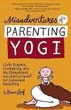 Misadventures of a Parenting Yogi: Cloth Diapers, Cosleeping, and My (Sometimes Successful) Quest for Conscious Parenting [Paperback]