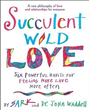 Succulent Wild Love: Six Powerful Habits for Feeling More Love More Often [Paperback] [DMGD]
