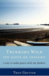 Thinking Wild, Its Gifts of Insight: A Way to Make Peace with My Shadow [Paperback]