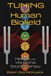 Tuning the Human Biofield: Healing with Vibrational Sound Therapy [Paperback]
