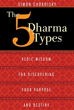 Five Dharma Types, The: Vedic Wisdom for Discovering Your Purpose and Destiny [Paperback]