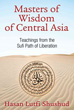 Masters of Wisdom of Central Asia: Teachings from the Sufi Path of Liberation [Paperback]