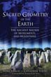 Sacred Geometry of the Earth: The Ancient Matrix of Monuments and Mountains [Paperback]