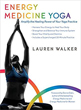 Energy Medicine Yoga: Amplify the Healing Power of Your Yoga Practice [Paperback]