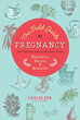 Field Guide to Pregnancy, The: Navigating New Territory with Research, Recipes, and Remedies [Paperback] [DMGD]