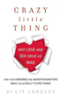 Crazy Little Thing: Why Love and Sex Drive Us Mad [Paperback]