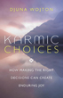 Karmic Choices: How Making the Right Decisions Can Create Enduring Joy [Paperback]