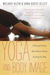 Yoga and Body Image: 25 Personal Stories About Beauty, Bravery & Loving Your Body [Paperback]