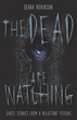 Dead are Watching, The: Ghost Stories from a Reluctant Psychic [Paperback]