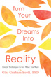 Turn Your Dreams Into Reality: Simple Techniques to Get What You Want [Paperback]