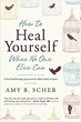 How to Heal Yourself When No One Else Can: A Total Self-Healing Approach for Mind, Body, and Spirit [Paperback]