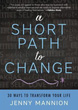 A Short Path to Change: 30 Ways to Transform Your Life [Paperback]