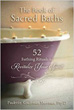 Book of Sacred Baths, The: 52 Bathing Rituals to Revitalize Your Spirit [Paperback]
