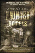 America's Most Haunted Hotels: Checking In with Uninvited Guests [Paperback]