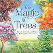 Magic of Trees, The: A Guide to Their Sacred Wisdom & Metaphysical Properties [Paperback]