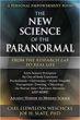 New Science of the Paranormal, The: From the Research Lab To Real Life [Paperback]