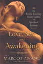 Love, Sex, and Awakening: An Erotic Journey from Tantra to Spiritual Ecstasy [Paperback]