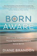 Born Aware: Stories & Insights from Those Spiritually Aware Since Birth [Paperback]