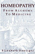 Homeopathy: From Alchemy to Medicine [Paperback]