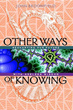 Other Ways of Knowing: Recharting Our Future with Ageless Wisdom [Paperback]