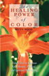 Healing Power of Color, The: Using Color to Improve Your Mental, Physical, and Spiritual Well-Being [Paperback]