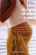 Ultimate Guide to Pregnancy for Lesbians: How to Stay Sane and Care for Yourself from Pre-conception through Birth, 2nd Edition, The