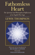 Fathomless Heart: The Spiritual and Philosophical Reflections of an English Poet-Sage