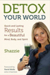 Detox Your World: Quick and Lasting Results for a Beautiful Mind, Body, and Spirit