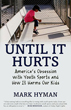 Until It Hurts: America's Obsession with Youth Sports and How It Harms Our Kids [Hardcover]