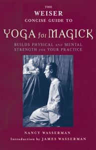 The Weiser Concise Guide to Yoga for Magick (RWW)