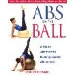 Abs on the Ball: A Pilates Approach to Building Super Abdominals
