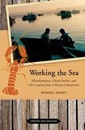 Working the Sea, Updated and Expanded: Misadventures, Ghost Stories, and Life Lessons from a Maine Lobsterman