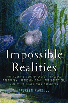 Impossible Realities: The Science Behind Energy Healing, Telepathy, Reincarnation, Precognition, and Other Black Swan Phenomena [Paperback] [DMGD]