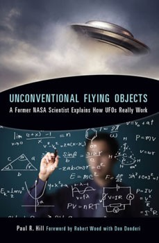 Unconventional Flying Objects: A Former NASA Scientist Explains How UFOs Really Work [Paperback] (DMGD)