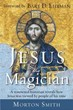 Jesus the Magician: A renowned historian reveals how Jesus was viewed by people of his time [Paperback] (DMGD)