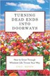 Turning Dead Ends into Doorways: How to Grow through Whatever Life Throws Your Way [Paperback]