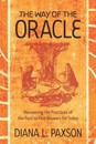 Way of the Oracle, The: Recovering the Practices of the Past to Find Answers for Today