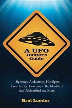 A UFO Hunter's Guide: Sightings, Abductions, Hot Spots, Conspiracies, Coverups, The Identified and Unidentified, and More [Paperback] [DMGD]