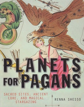 Planets for Pagans: Sacred Sites, Ancient Lore, and Magical Stargazing [Paperback] [DMGD]
