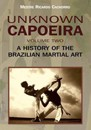 Unknown Capoeira, Volume Two: A History of the Brazilian Martial Art